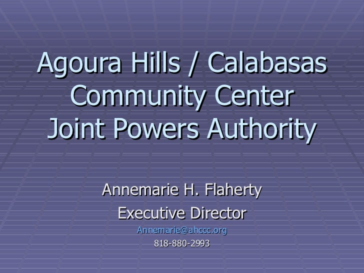 Agoura Hills / Calabasas Community Center Joint Powers Authority Annemarie H. Flaherty Executive Director [email_address] ...