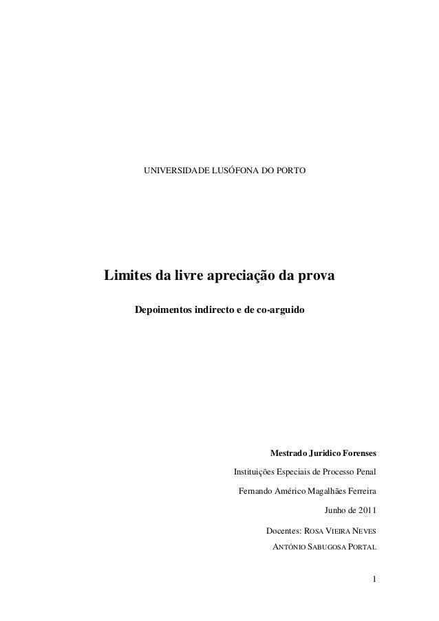 1 UNIVERSIDADE LUSÓFONA DO PORTO Limites da livre apreciação da prova Depoimentos indirecto e de co-arguido Mestrado Jurid...
