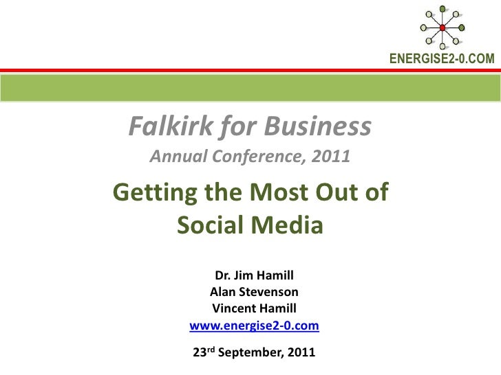 Getting the Most Out of Social Media  <br />Falkirk for Business<br />Annual Conference, 2011<br />Dr. Jim Hamill <br />Al...