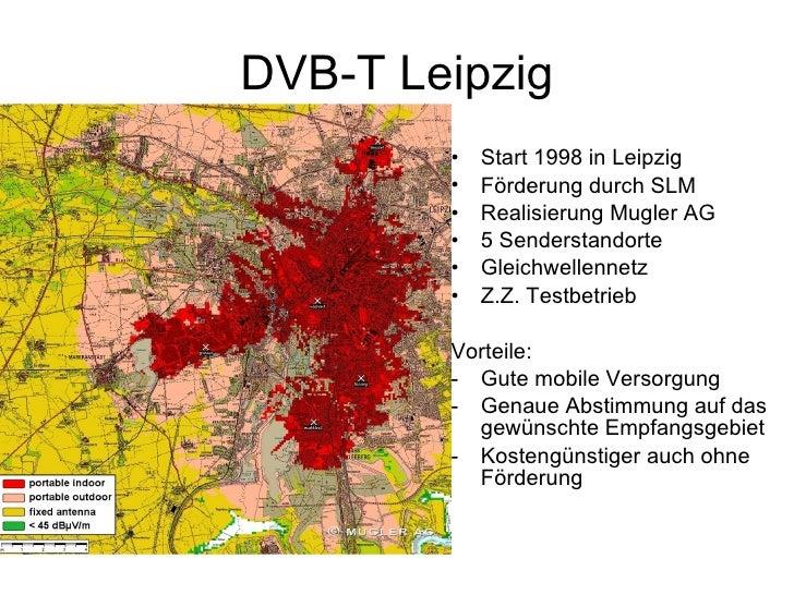 DVB-T Leipzig         •   Start 1998 in Leipzig         •   Förderung durch SLM         •   Realisierung Mugler AG        ...