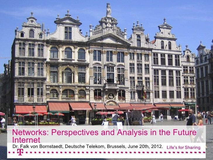 Networks: Perspectives and Analysis in the FutureInternetSocio-Economic Deutsche Telekom, Brussels, June 20th, 2012. Futur...