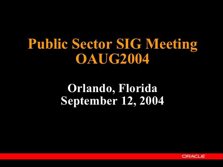 Public Sector SIG Meeting OAUG2004 Orlando, Florida September 12, 2004