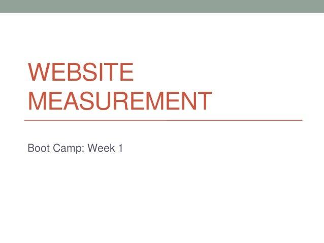 WEBSITE MEASUREMENT Boot Camp: Week 1