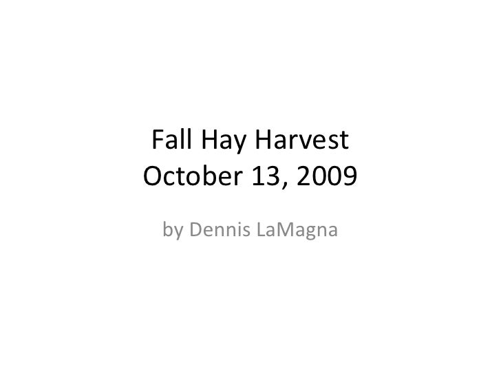 Fall Hay HarvestOctober 13, 2009<br />by Dennis LaMagna<br />