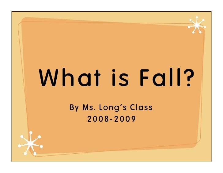 What is Fall?   By Ms. Long's Class       2008-2009