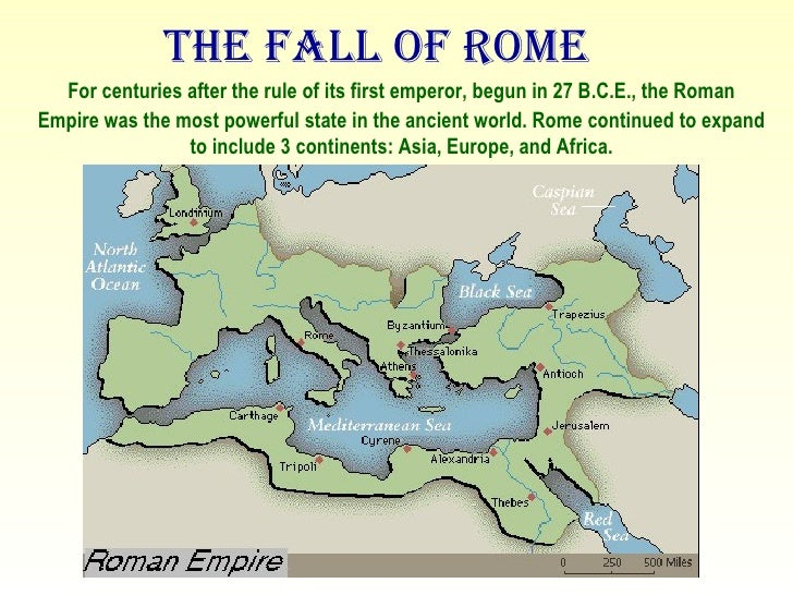 The Fall of Rome <ul><li>For centuries after the rule of its first emperor, begun in 27 B.C.E., the Roman Empire was the m...