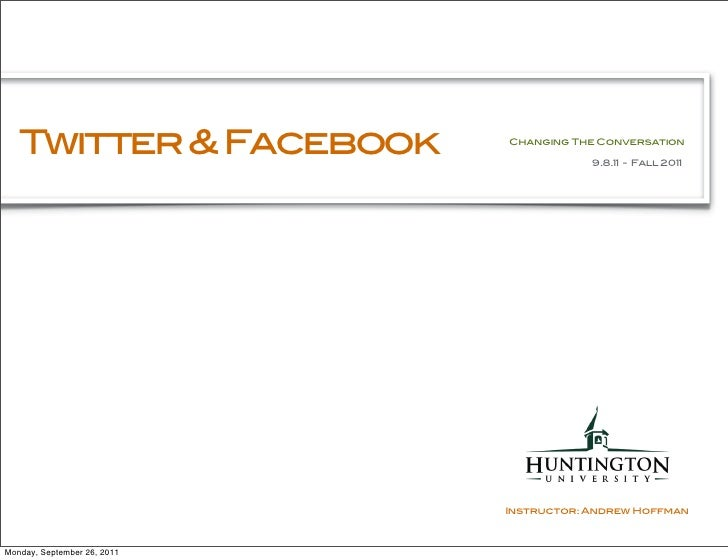 Twitter & Facebook        Changing The Conversation                                         9.8.11 - Fall 2011            ...
