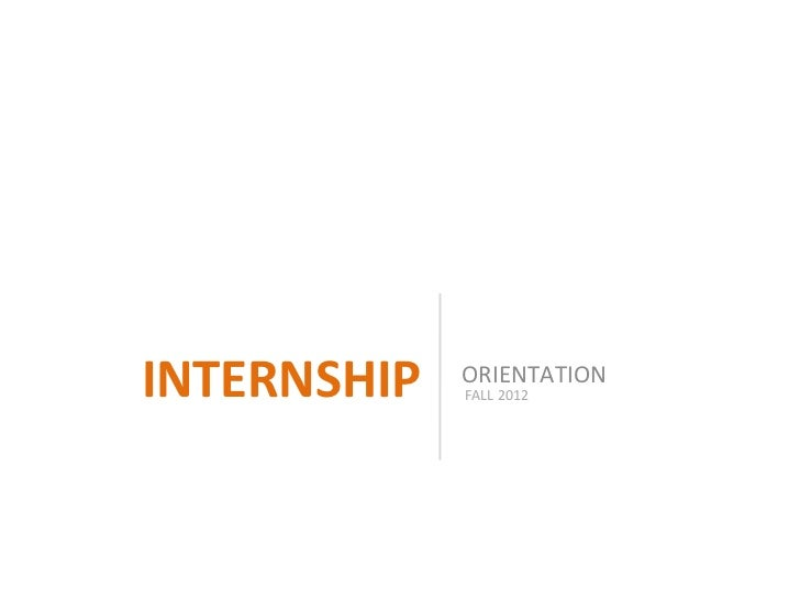 INTERNSHIP   ORIENTATION             FALL 2012