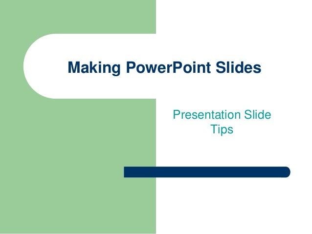 Making PowerPoint Slides            Presentation Slide                  Tips