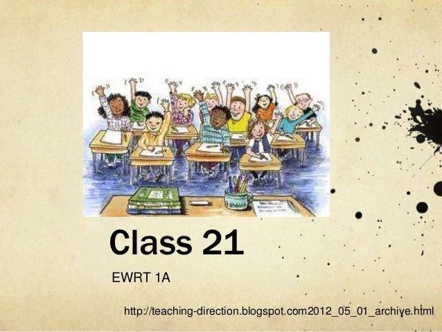 Class 21 EWRT 1A http://teaching-direction.blogspot.com2012_05_01_archive.html