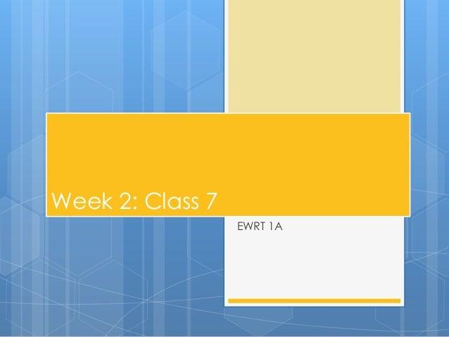 Week 2: Class 7 EWRT 1A