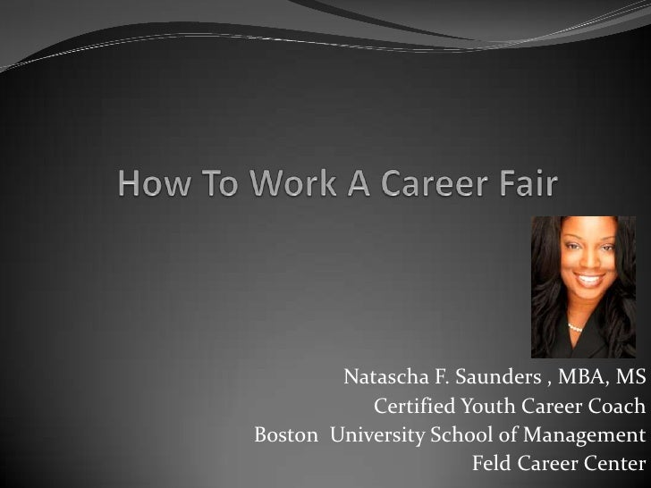 How To Work A Career Fair<br />Natascha F. Saunders , MBA, MS <br />Certified Youth Career Coach<br />Boston  University S...