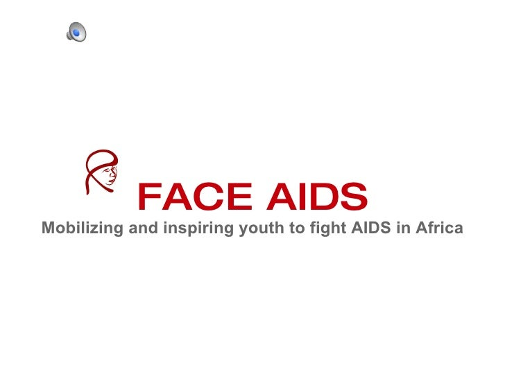 FACE AIDS Mobilizing and inspiring youth to fight AIDS in Africa