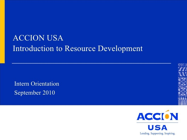 ACCION USA Introduction to Resource Development Intern Orientation  September 2010