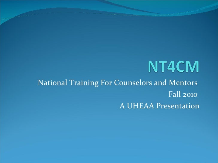 National Training For Counselors and Mentors  Fall 2010  A UHEAA Presentation