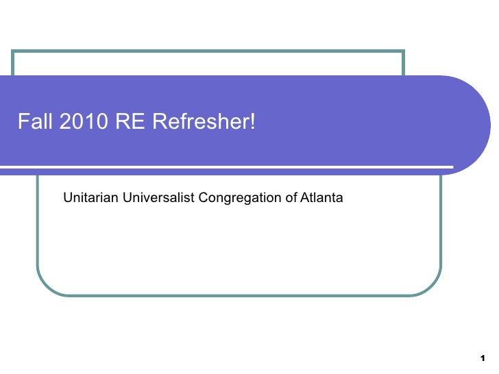 Fall 2010 RE Refresher! Unitarian Universalist Congregation of Atlanta