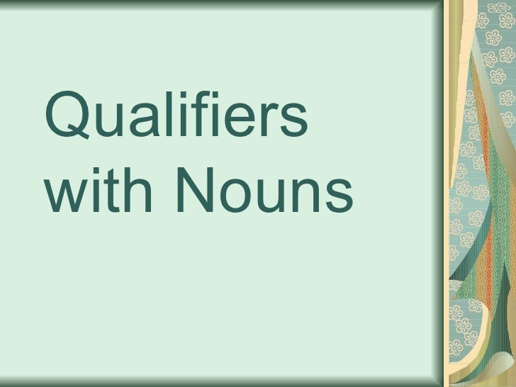Qualifiers with Nouns