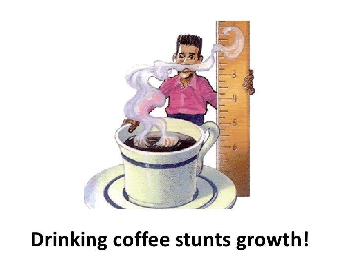 Coffee Stunts Your Growth