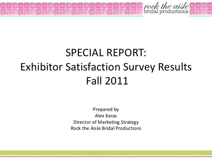SPECIAL REPORT:Exhibitor Satisfaction Survey Results               Fall 2011                    Prepared by               ...