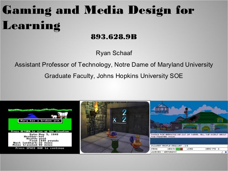 Gaming and Media Design forLearning                           893.628.9B                            Ryan Schaaf Assistant ...