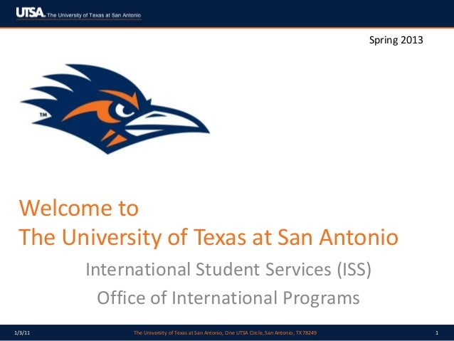 Spring 2013 Welcome to The University of Texas at San Antonio         International Student Services (ISS)           Offic...