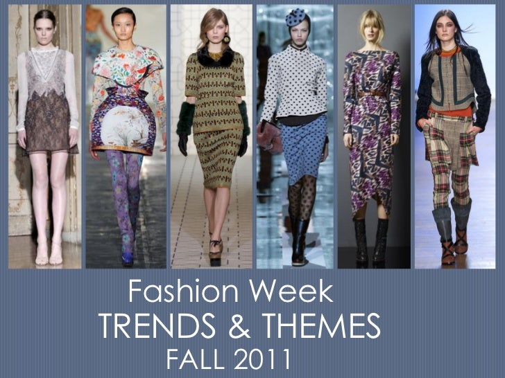 Fashion WeekTRENDS & THEMES   FALL 2011