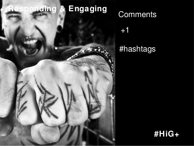 Responding & Engaging  Comments +1 #hashtags  #HiG+