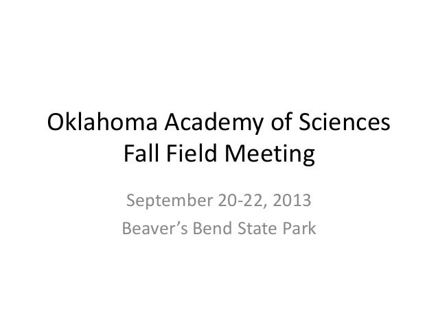 Oklahoma Academy of Sciences Fall Field Meeting September 20-22, 2013 Beaver's Bend State Park