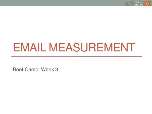 EMAIL MEASUREMENT Boot Camp: Week 3