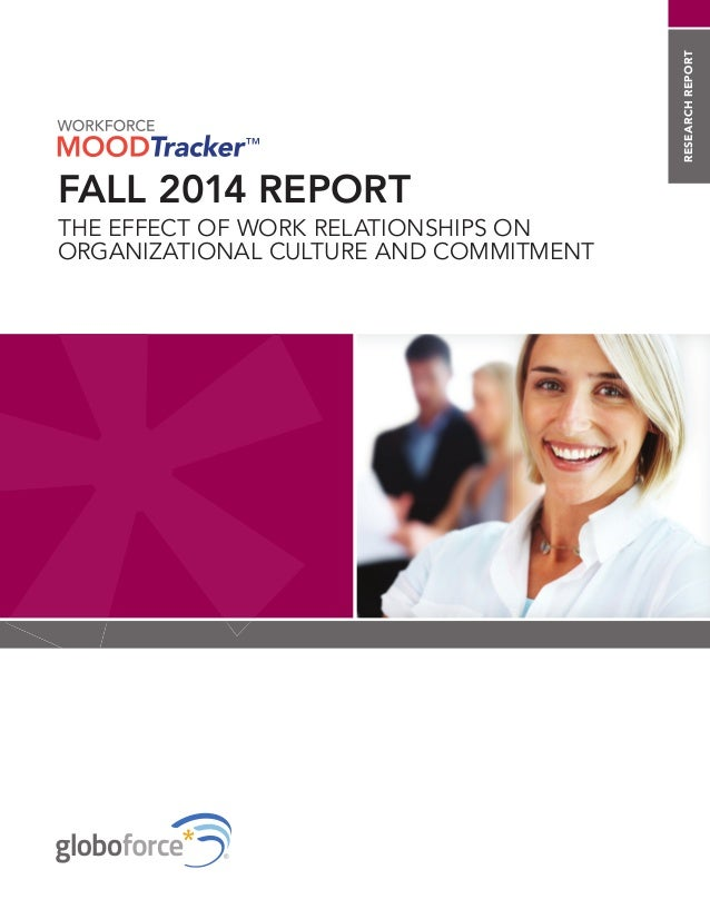 RESEARCH REPORT  FALL 2014 REPORT  THE EFFECT OF WORK RELATIONSHIPS ON  ORGANIZATIONAL CULTURE AND COMMITMENT