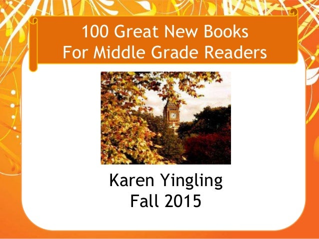100 Great New Books For Middle Grade Readers Karen Yingling Fall 2015