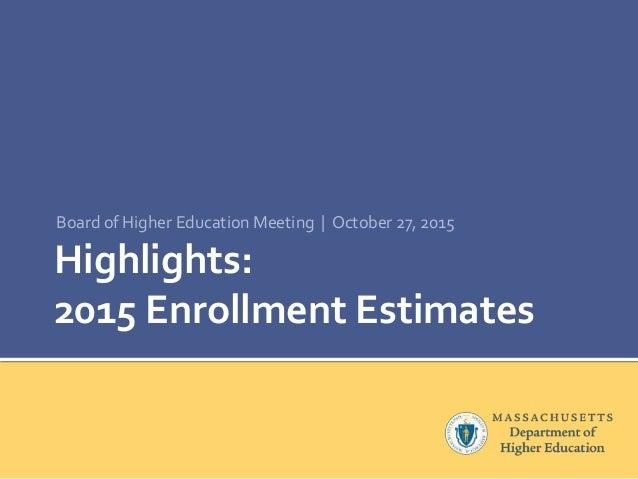 Highlights: 2015 Enrollment Estimates Board of Higher Education Meeting | October 27, 2015