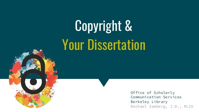 Copyright & Fair Use for Digital Projects Copyright & Your Dissertation Office of Scholarly Communication Services Berkele...