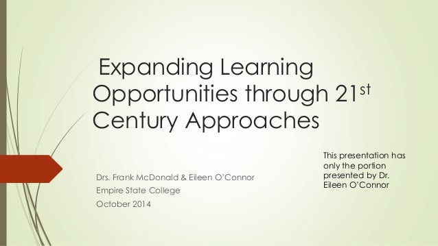 Expanding Learning  Opportunities through 21st  Century Approaches  Drs. Frank McDonald & Eileen O'Connor  Empire State Co...