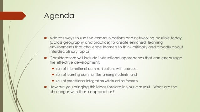 Agenda   Address ways to use the communications and networking possible today  (across geography and practice) to create ...