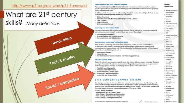 http://www.p21.org/our-work/p21-framework  What are 21st century  skills? Many definitions