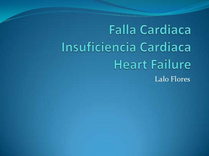 Falla CardiacaInsuficiencia CardiacaHeartFailure<br />Lalo Flores<br />
