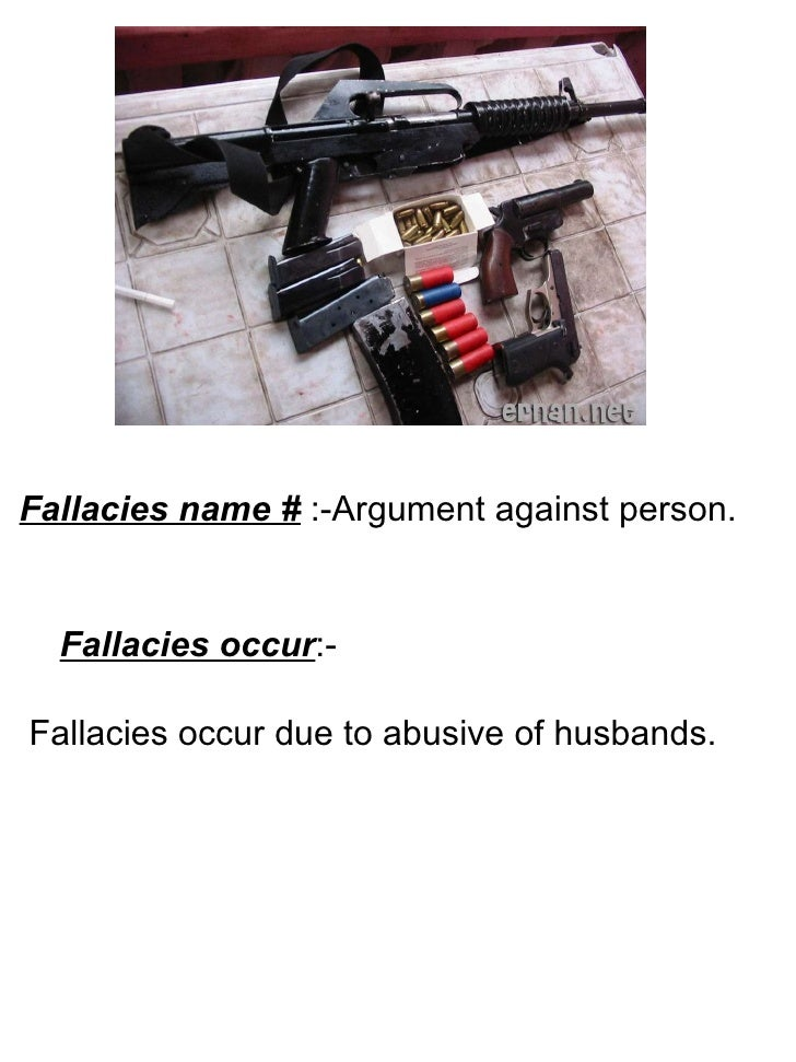 Fallacies name #  :-Argument against person. Fallacies occur :- Fallacies occur due to abusive of husbands.