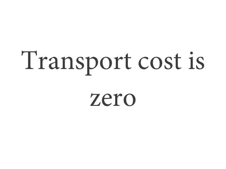 Transport cost is     zero