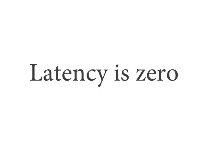 Latency is zero