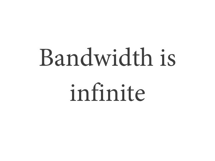 Bandwidth is  infinite