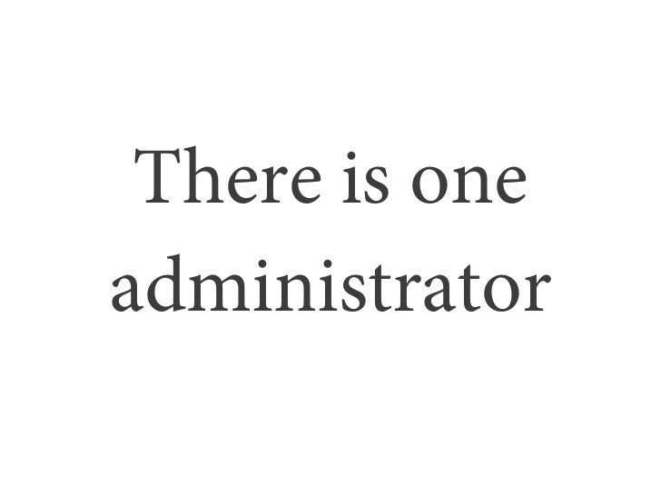 There is oneadministrator