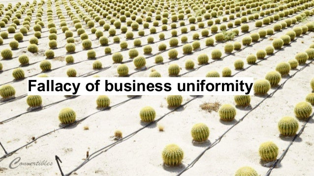 Fallacy of business uniformity