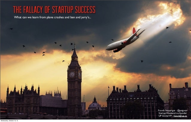 The fallacy of Startup Success What can we learn from plane crashes and ben and jerry's...  Franck Nouyrigat - @peignoir S...