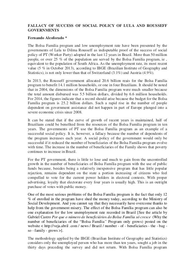 FALLACY OF SUCCESS OF SOCIAL POLICY OF LULA AND ROUSSEFF GOVERNMENTS Fernando Alcoforado * The Bolsa Familia program and l...