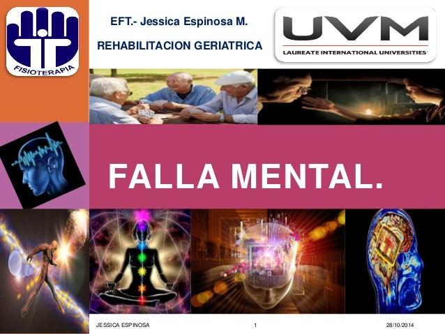FALLA MENTAL.  EFT.- Jessica Espinosa M.  REHABILITACION GERIATRICA  28/10/2014  1  JESSICA ESPINOSA