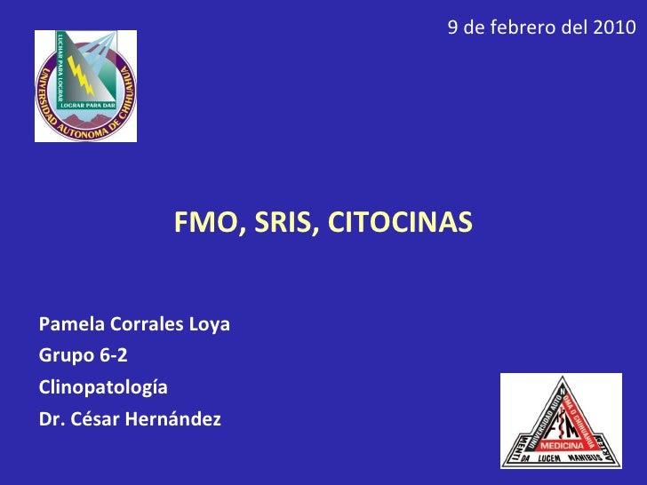 <ul><li>FMO, SRIS, CITOCINAS </li></ul><ul><li>Pamela Corrales Loya </li></ul><ul><li>Grupo 6-2 </li></ul><ul><li>Clinopat...