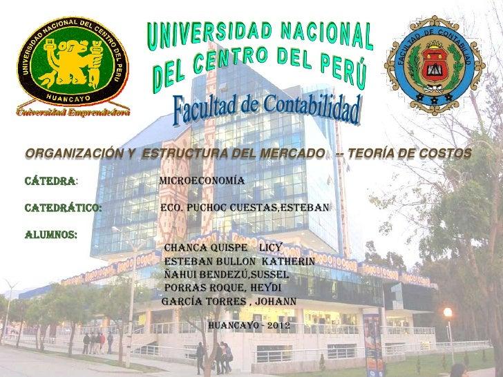 ORGANIZACIÓN Y ESTRUCTURA DEL MERCADO -- TEORÍA DE COSTOSCátedra:         MICROECONOMÍACATEDRÁTICO:     ECO. PUCHOC CUESTA...