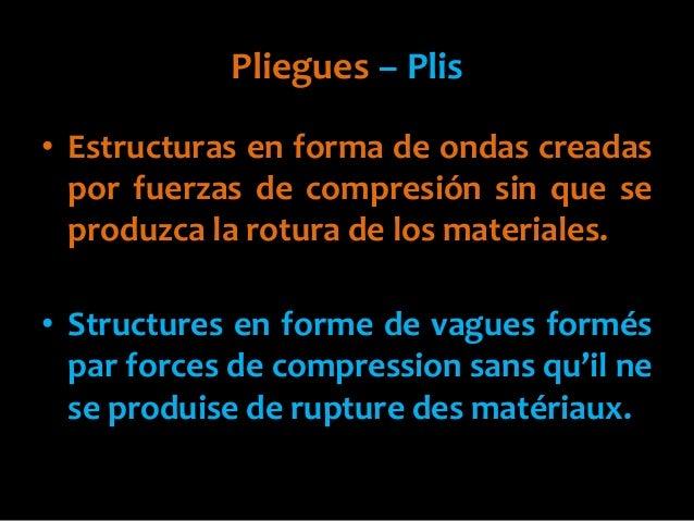 Pliegues – Plis• Estructuras en forma de ondas creadaspor fuerzas de compresión sin que seproduzca la rotura de los materi...
