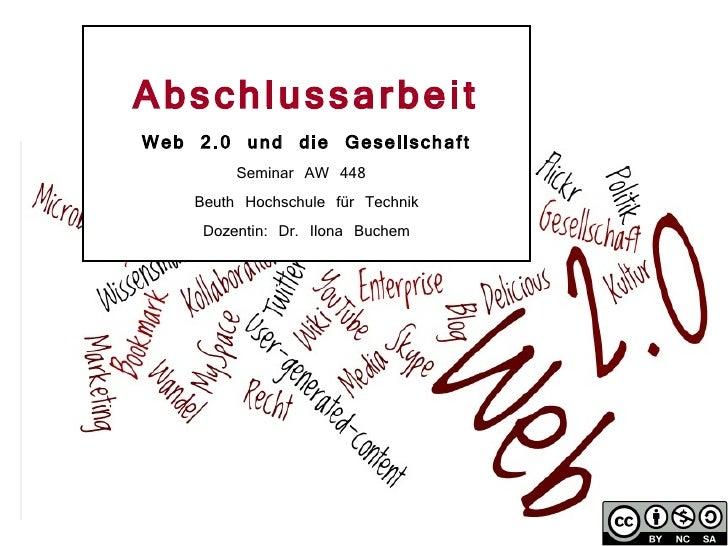 Abschlussarbeit Web 2.0 und die Gesellschaft Seminar AW 448  Beuth Hochschule für Technik Dozentin: Dr. Ilona Buchem